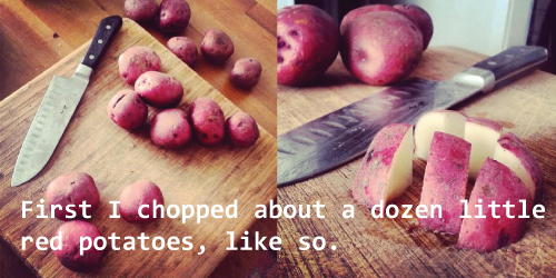 First I chopped about a dozen little red potatoes.